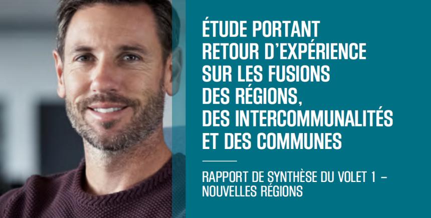 Etude portant retour d'expérience sur les fusions des régions, des intercommunalités et des communes